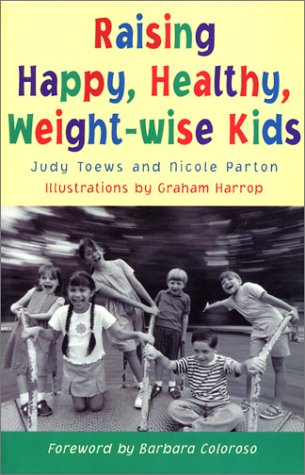 Raising Healthy, Happy, Weight-Wise Kids: Toews, Judy; Parton, Nicole