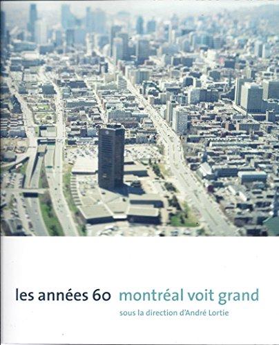Années 60 (Les): Montréal voit grand: Lortie, Andr�