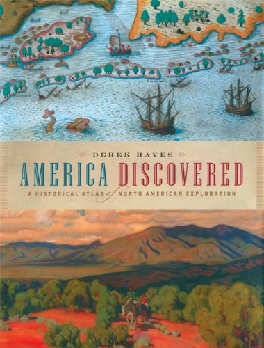 America Discovered: A Historical Atlas of North: Derek Hayes