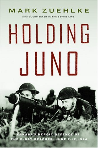 Holding Juno: Canada's Heroic Defense of the: Zuehlke, Mark