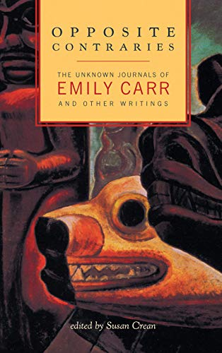 9781553651109: Opposite Contraries: The Unknown Journals of Emily Carr and Other Writings