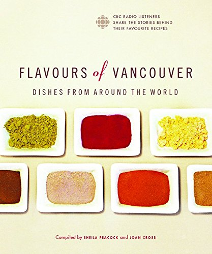 Flavours of Vancouver : Dishes from Around the World: Sheila; Cross, Joan Peacock