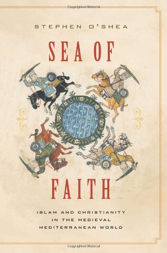 Sea of Faith: Christianity and Islam in the Medieval Mediterranean World (1553651790) by Stephen O'Shea