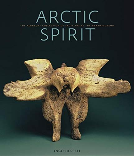 9781553651895: Arctic Spirit: The Albrecht Collection of Inuit Art at the Heard Museum