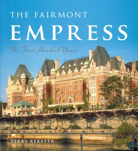 The Fairmont Empress: The First Hundred Years