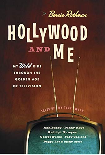 Hollywood and Me: My Wild Ride Through the Golden Age of Television: Rothman, Bernie (signed)