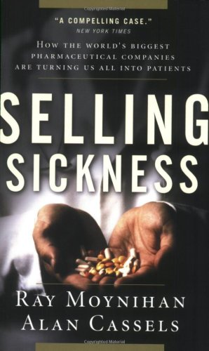 9781553652175: Selling Sickness: ow the World's Biggest  Pharmaceutical Companies are Turning Us all into Patients