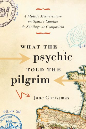 9781553652403: What the Psychic Told the Pilgrim: A Midlife Misadventure on Spain's Camino de Santiago