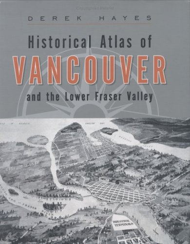 Historical Atlas of Vancouver & the Lower: Derek Hayes