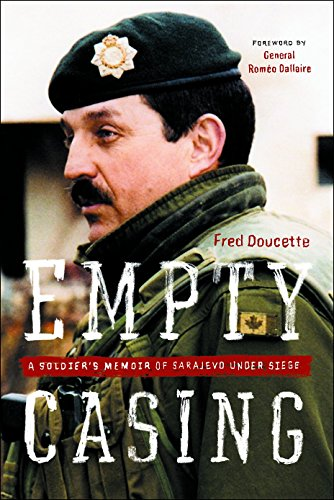 Empty Casing: A Soldier's Memoir of Sarajevo Under Siege: Doucette, Fred