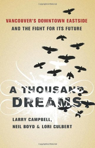 A Thousand Dreams: Vancouver?s Downtown Eastside and the Fight for Its Future: Campbell, Larry; ...