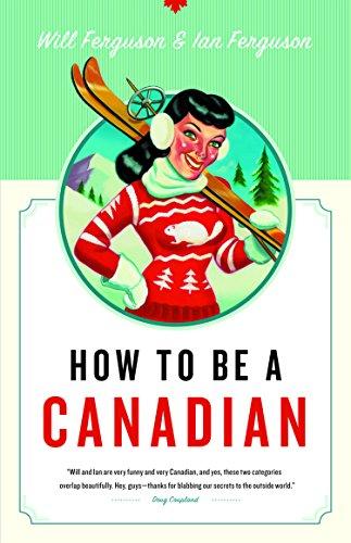 How to Be a Canadian: Ferguson, Will, Ferguson, Ian