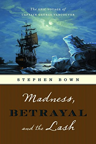 9781553653134: Madness, Betrayal and the Lash: The Epic Voyage of Captain George Vancouver