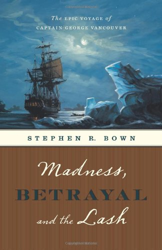 9781553653394: Madness, Betrayal and the Lash: The Epic Voyage of Captain George Vancouver