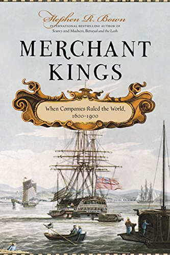 Merchant Kings: When Companies Ruled the World, 1600-1900: Bown, Stephen R.