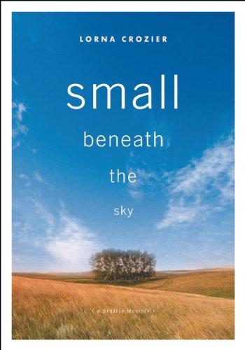 Small Beneath the Sky: A Prairie Memoir: Crozier, Lorna