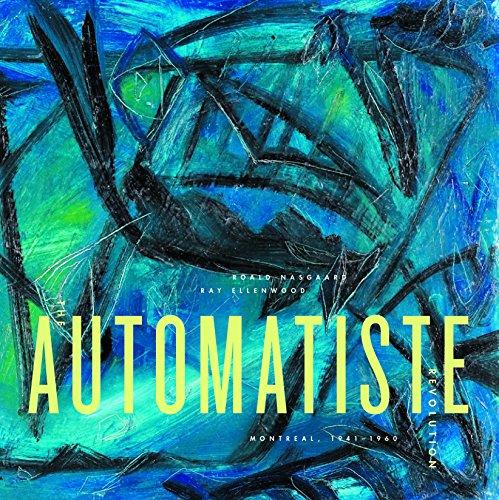The Automatiste Revolution: Montreal 1941 - 1960: Nasgaard, Roald
