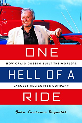 9781553653639: One Hell of a Ride: How Craig Dobbin Built the World's Largest Helicopter Company