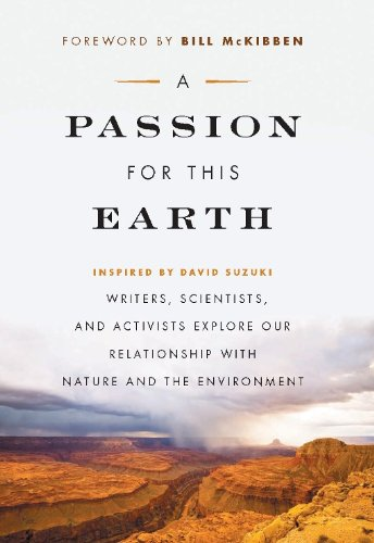 9781553653752: A Passion for This Earth: Writers, Scientists, and Activists Explore Our Relationship with Nature and the Environment (David Suzuki Foundation Series)