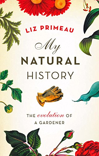 MY NATURAL HISTORY the Evolution of a Gardener