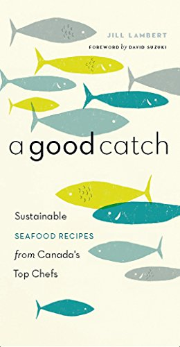 A Good Catch: Sustainable Seafood Recipes from: Jill Lambert