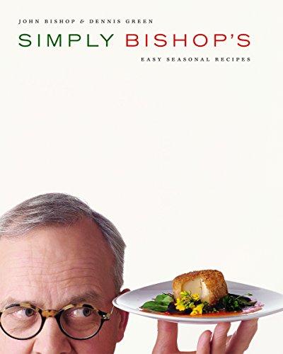 9781553653882: Simply Bishop's: Easy Seasonal Recipes