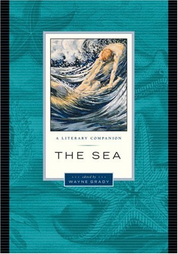 The Sea: A Literary Companion (David Suzuki Foundation Series): Wayne Grady