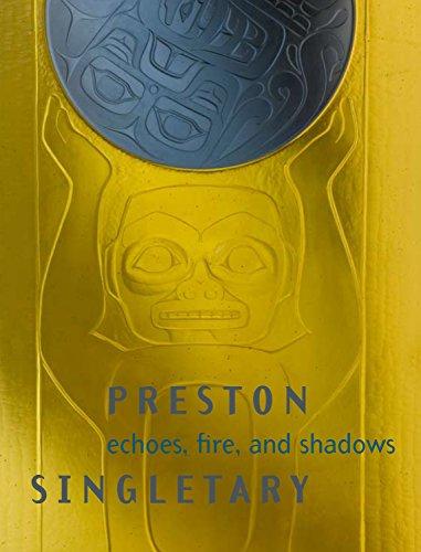Preston Singletary : Echoes, Fire, and Shadows: n/a
