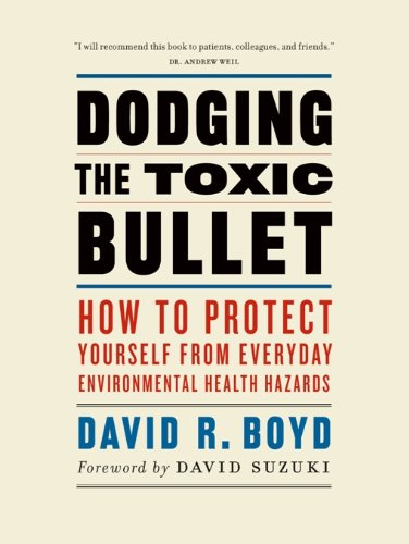 9781553654544: Dodging the Toxic Bullet: How to Protect Yourself from Everyday Environmental Health Hazards