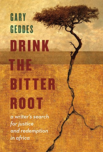 Drink the Bitter Root : A Writer's Search for Justice and Redemption in Africa