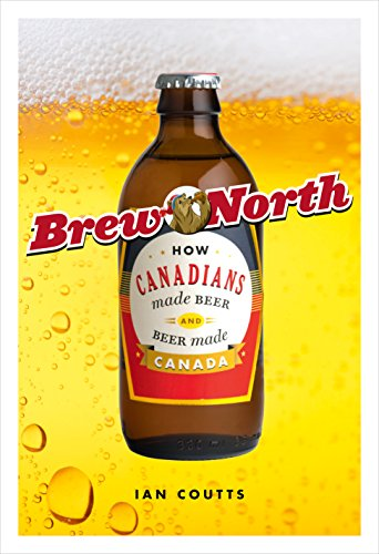 9781553654674: Brew North: How Canadians Made Beer and Beer Made Canada