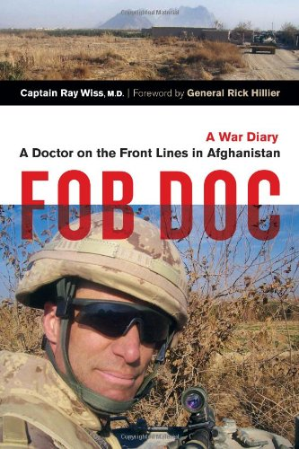 Fob Doc : A Doctor On The Front Lines In Afghanistan - A War Diary