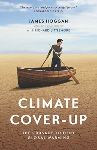 9781553654858: Climate Cover-Up: The Crusade to Deny Global Warming