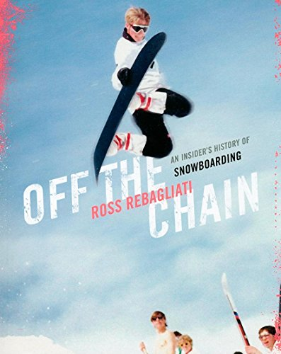 Off the Chain: An Insider's History of Snowboarding: Ross Rebagliati