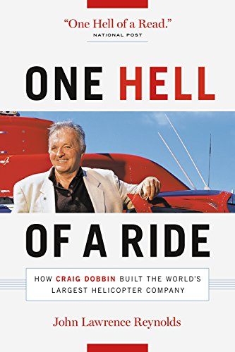 9781553654919: One Hell of a Ride: How Craig Dobbin Built the World's Largest Helicopter Company