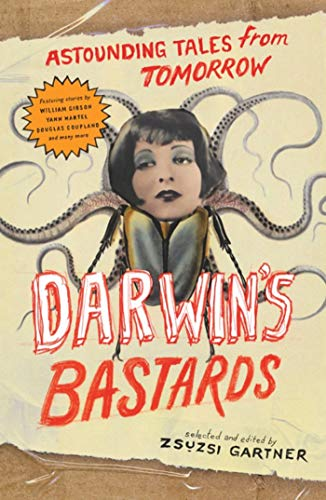 Darwin's Bastards: Astounding Tales from Tomorrow: Gartner, Zsuzi (Ed);
