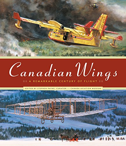 Canadian Wings: A Remarkable Century of Flight: Payne, Stephen