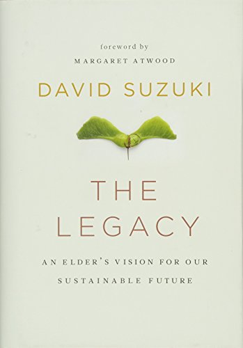 The Legacy An Elder's Vision for Our: Suzuki, David; Margaret