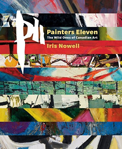 Painters Eleven: The Wild Ones of Canadian Art