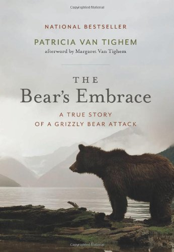 9781553655947: The Bear's Embrace: A True Story of a Grizzly Bear Attack
