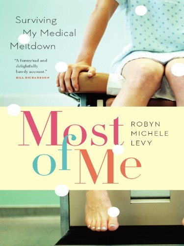 Most of Me: Surviving My Medical Meltdown: Levy, Robyn Michele