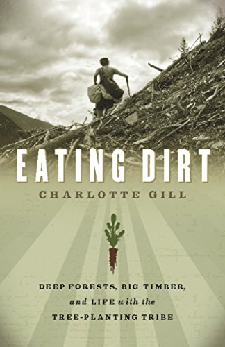 9781553657927: Eating Dirt: Deep Forests, Big Timber, and Life with the Tree-Planting Tribe