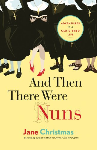 9781553657996: And Then There Were Nuns: Adventures in a Cloistered Life