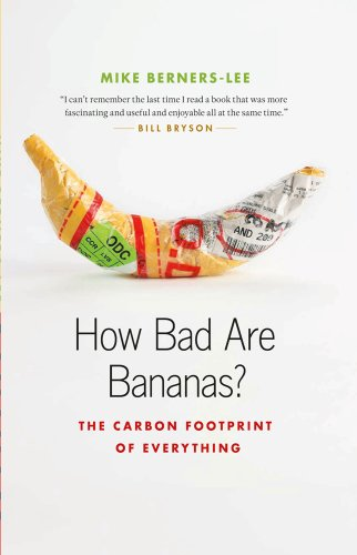 How Bad Are Bananas?: The Carbon Footprint of Everything: Berners-Lee, Mike