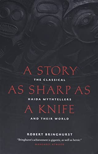 9781553658399: A Story as Sharp as a Knife: The Classical Haida Mythtellers and Their World (Masterworks of the Classical Haida Mythtellers)