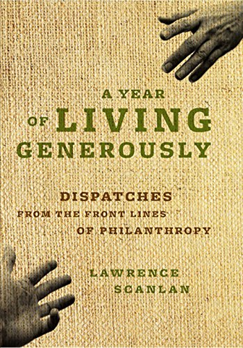 A Year of Living Generously: Dispatches from the Frontlines of Philanthropy (1553658418) by Lawrence Scanlan