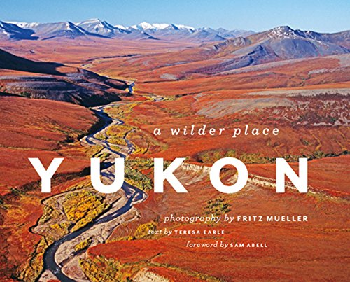 9781553659457: Yukon: A Wilder Place