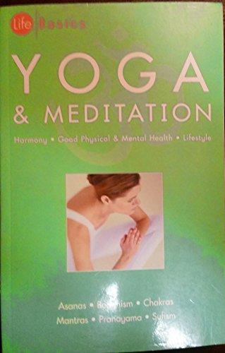Yoga and Meditation : Asanas, Buddhism, Chakras,: Life Basics
