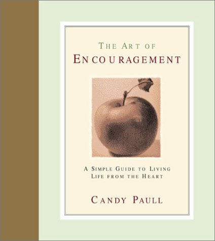 The Art of Encouragement: A Simple Guide to Living Life from the Heart: Candy Paull