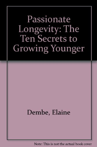 9781553662990: Passionate Longevity: The Ten Secrets to Growing Younger